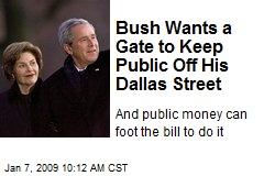 Bush Wants a Gate to Keep Public Off His Dallas Street