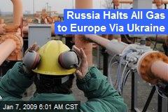 Russia Halts All Gas to Europe Via Ukraine