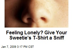 Feeling Lonely? Give Your Sweetie's T-Shirt a Sniff