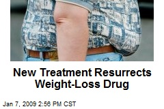 New Treatment Resurrects Weight-Loss Drug
