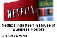 Netflix Finds Itself in House of Business Horrors