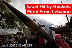 Israel Hit by Rockets Fired From Lebanon