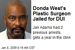 Donda West's Plastic Surgeon Jailed for DUI
