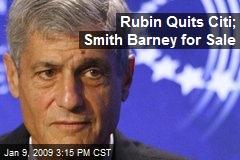 Rubin Quits Citi; Smith Barney for Sale