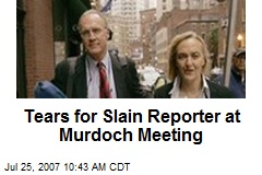 Tears for Slain Reporter at Murdoch Meeting