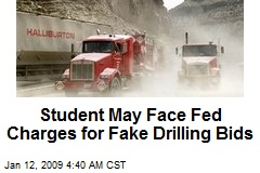Student May Face Fed Charges for Fake Drilling Bids