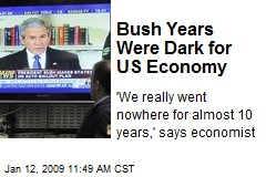 Bush Years Were Dark for US Economy