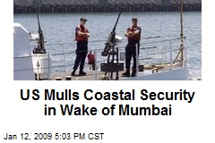 US Mulls Coastal Security in Wake of Mumbai