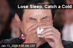 Lose Sleep, Catch a Cold