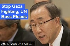 Stop Gaza Fighting, UN Boss Pleads