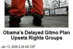 Obama's Delayed Gitmo Plan Upsets Rights Groups