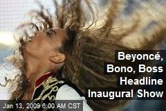 Beyoncé, Bono, Boss Headline Inaugural Show
