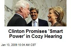 Clinton Promises 'Smart Power' in Cozy Hearing