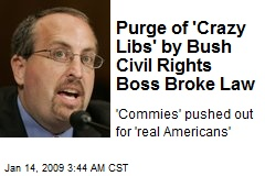 Purge of 'Crazy Libs' by Bush Civil Rights Boss Broke Law
