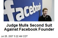 Judge Mulls Second Suit Against Facebook Founder