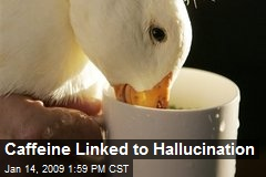 Caffeine Linked to Hallucination