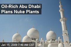Oil-Rich Abu Dhabi Plans Nuke Plants