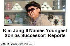 Kim Jong-Il Names Youngest Son as Successor: Reports