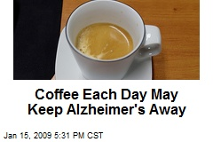 Coffee Each Day May Keep Alzheimer's Away