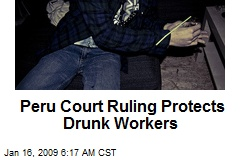 Peru Court Ruling Protects Drunk Workers
