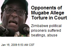 Opponents of Mugabe Allege Torture in Court