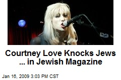 Courtney Love Knocks Jews ... in Jewish Magazine