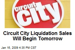 Circuit City Liquidation Sales Will Begin Tomorrow