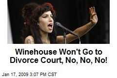 Winehouse Won't Go to Divorce Court, No, No, No!