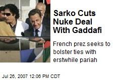 Sarko Cuts Nuke Deal With Gaddafi