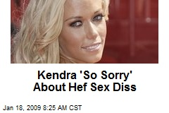 Kendra 'So Sorry' About Hef Sex Diss