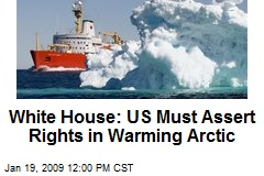 White House: US Must Assert Rights in Warming Arctic