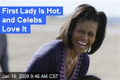 First Lady Is Hot, and Celebs Love It