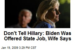 Don't Tell Hillary: Biden Was Offered State Job, Wife Says