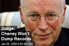 Judge: Cheney Won't Dump Records