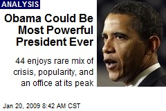 Obama Could Be Most Powerful President Ever