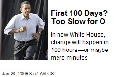 First 100 Days? Too Slow for O