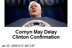 Cornyn May Delay Clinton Confirmation