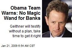 Obama Team Warns: No Magic Wand for Banks