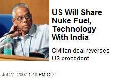 US Will Share Nuke Fuel, Technology With India