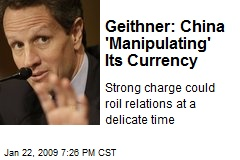 Geithner: China 'Manipulating' Its Currency