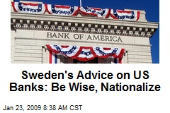 Sweden's Advice on US Banks: Be Wise, Nationalize