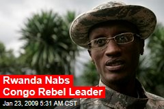 Rwanda Nabs Congo Rebel Leader