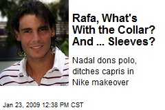 Rafa, What's With the Collar? And ... Sleeves?