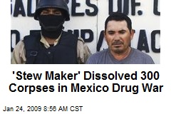 'Stew Maker' Dissolved 300 Corpses in Mexico Drug War