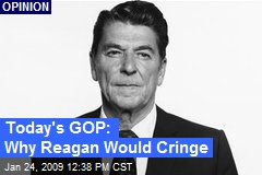 Today's GOP: Why Reagan Would Cringe