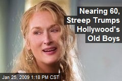 Nearing 60, Streep Trumps Hollywood's Old Boys