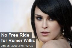 No Free Ride for Rumer Willis
