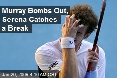 Murray Bombs Out, Serena Catches a Break