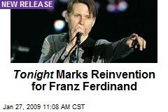 Tonight Marks Reinvention for Franz Ferdinand