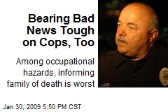 Bearing Bad News Tough on Cops, Too